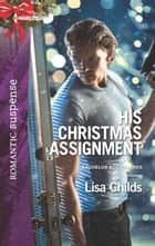 His Christmas Assignment - A Protector Hero Romance eBook by Lisa Childs