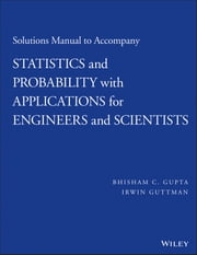 Solutions Manual to Accompany Statistics and Probability with Applications for Engineers and Scientists ebook by Bhisham C. Gupta,Irwin Guttman