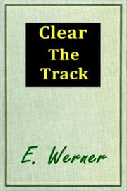 Clear the Track ebook by E. Werner