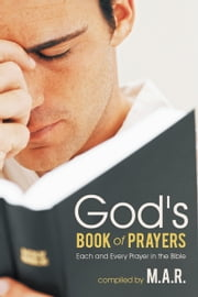God's Book of Prayers - Each and Every Prayer in the Bible ebook by M.A.R.
