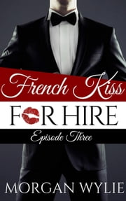 French Kiss for Hire Episode 3 - French Kiss for Hire, #3 ebook by Amanda Aksel,Amanda Lance,Lizzy Ford,Morgan Wylie,Nana Malone,Nikki Jefford