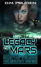 Legacy of Mars - Mars Ascends ebook by D.M. Pruden