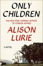 Only Children - A Novel ebook by Alison Lurie