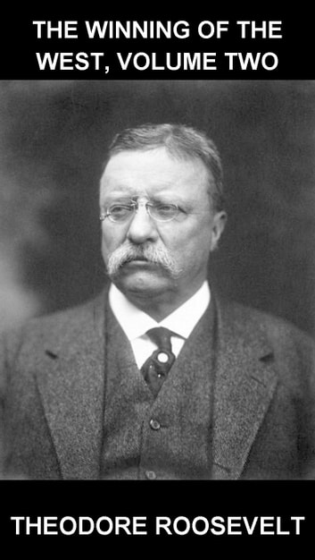 The Winning of the West, Volume Two [avec Glossaire en Français] ebook by Theodore Roosevelt,Eternity Ebooks