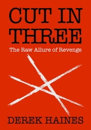 Cut In Three - The Raw Allure of Revenge ebook by Derek Haines