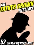 The Father Brown Megapack - 52 Classic Mystery Tales ebook by G.K. Chesterton