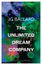 The Unlimited Dream Company ebook by J. G. Ballard, John Gray