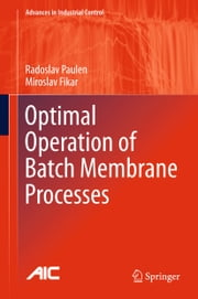 Optimal Operation of Batch Membrane Processes ebook by Radoslav Paulen,Miroslav Fikar