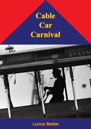 Cable Car Carnival ebook by Lucius Beebe