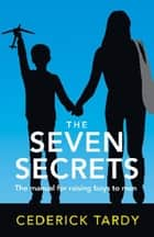 The Seven Secrets of Extremely Successful Mothers: The Manual for Raising Boys to Men ebook by Cederick Tardy II