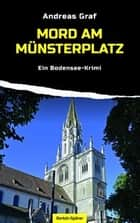 Mord am Münsterplatz - Ein Bodensee-Krimi ebook by Andreas Graf