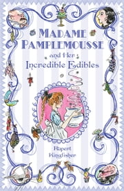 Madame Pamplemousse and Her Incredible Edibles ebook by Rupert Kingfisher,Sue Hellard