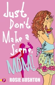 Just Don't Make a Scene, Mum! ebook by Rosie Rushton