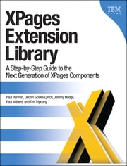 XPages Extension Library - A Step-by-Step Guide to the Next Generation of XPages Components ebook by Paul Hannan,Declan Sciolla-Lynch,Jeremy Hodge,Paul Withers,Tim Tripcony