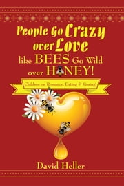 People Go Crazy over Love like Bees Go Wild over Honey! - Children on Romance, Dating & Kissing! ebook by David Heller