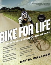 Bike for Life - How to Ride to 100--and Beyond, revised edition ebook by Roy M. Wallack