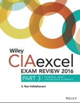 Wiley CIAexcel Exam Review 2016 - Part 3, Internal Audit Knowledge Elements ebook by S. Rao Vallabhaneni