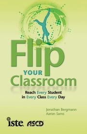 Flip Your Classroom ebook by Jonathan Bergmann, Aaron Sams