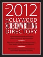 Hollywood Screenwriting Directory Fall 2012 ebook by Jesse Douma