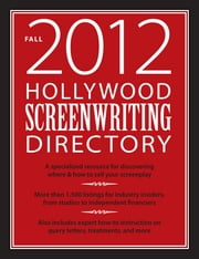 Hollywood Screenwriting Directory Fall 2012: A Specialized Resource for Discovering Where & How to Sell Your Screenplay ebook by Jesse Douma