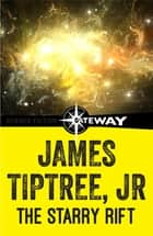 The Starry Rift ebook by James Tiptree Jr.
