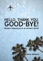 HELLO, THANK YOU, GOOD-BYE! ebook by Aloha Williams
