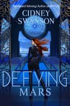 Defying Mars - Book Two in the Saving Mars Series ebook by Cidney Swanson