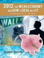 2012,The Weak Economy and How To Deal With It ebook by Joseph Gorski