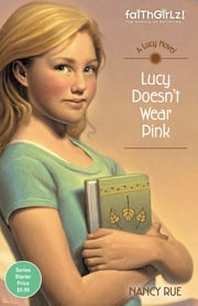 Lucy Doesn't Wear Pink ebook by Nancy N. Rue