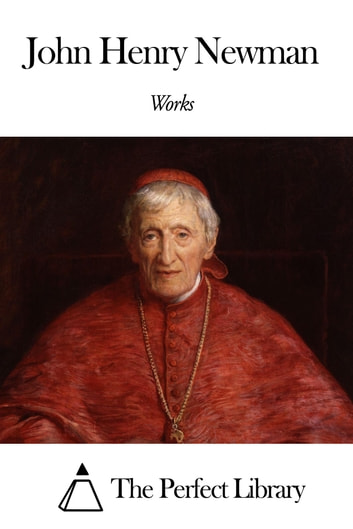 Works of John Henry Newman ebook by John Henry Newman