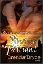 Howling At Twilight ebook by Brenda Bryce