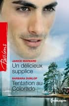 Un délicieux supplice - Tentation au Colorado ebook by Janice Maynard, Barbara Dunlop