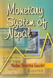 Monetary System of Nepal ebook by Dr. Yadav Sharma Gaudel
