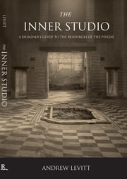 The Inner Studio - A Designer's Guide to the Resources of the Psyche ebook by Andrew Levitt