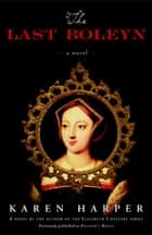 The Last Boleyn - A Novel ebook by Karen Harper