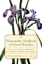 A Homeopathic Handbook of Natural Remedies ebook by Laura Josephson