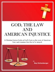 God, the Law, and American Injustice ebook by Ray Eichenberger