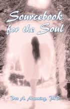 Sourcebook for the Soul ebook by Dee A. Manning, PhD.