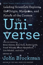 The Universe - Leading Scientists Explore the Origin, Mysteries, and Future of the Cosmos ebook by Mr. John Brockman