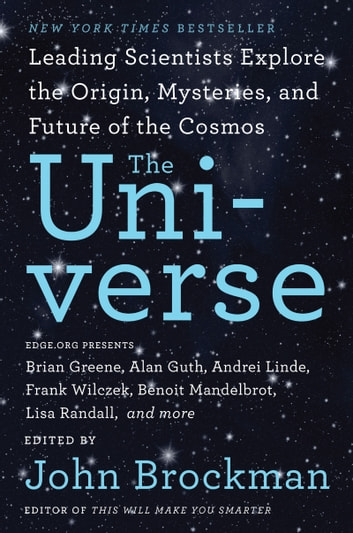 The Universe - Leading Scientists Explore the Origin, Mysteries, and Future of the Cosmos ebook by John Brockman