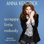 Scrappy Little Nobody Hörbuch by Anna Kendrick