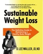 Sustainable Weight Loss ebook by D. Lee Waller, JD, ND