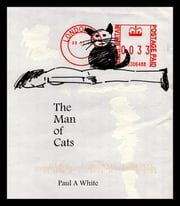 The Man of Cats ebook by Paul A White