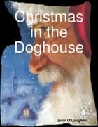 Christmas in the Doghouse ebook by John O'Loughlin