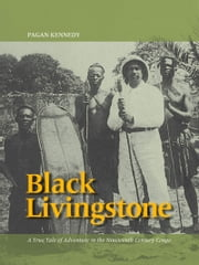 Black Livingstone - A True Tale of Adventure in the Nineteenth-Century Congo ebook by Pagan Kennedy