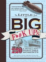 The Little Book of Big F*#k Ups: 220 of History's Most-Regrettable Moments - 220 of History's Most-Regrettable Moments ebook by Ken Lytle,Katie Corcoran Lytle