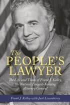 The People's Lawyer - The Life and Times of Frank J. Kelley, the Nation's Longest-Serving Attorney General ebook by Frank J. Kelley, Jack Lessenberry