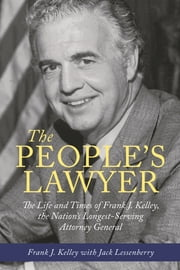 The People's Lawyer - The Life and Times of Frank J. Kelley, the Nation's Longest-Serving Attorney General ebook by Frank J. Kelley,Jack Lessenberry