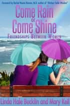 Come Rain or Come Shine Friendships Between Women ebook by Linda Hale Bucklin