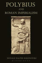 Polybius and Roman Imperialism ebook by Donald Walter Baronowski